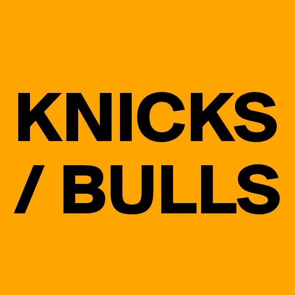 KNICKS / BULLS