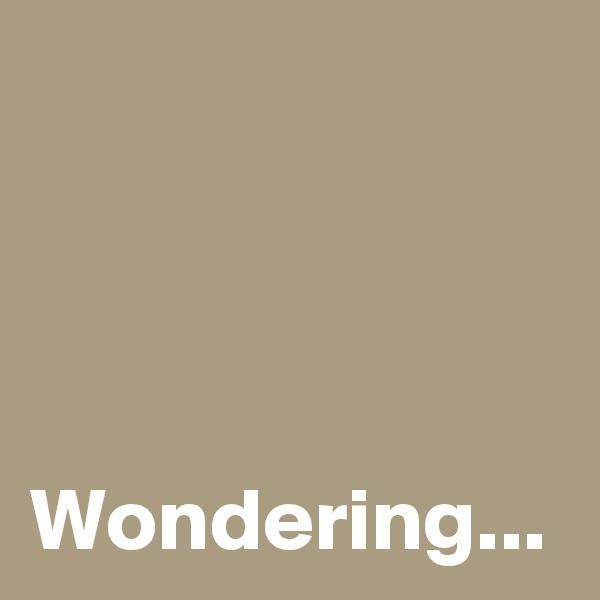 Wondering...