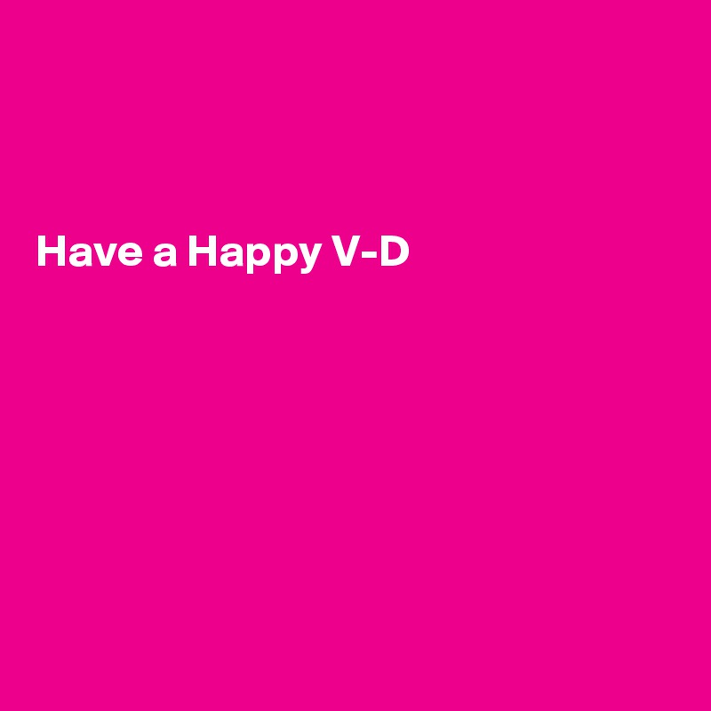 Have a Happy V-D
