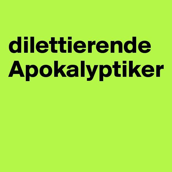 dilettierende Apokalyptiker