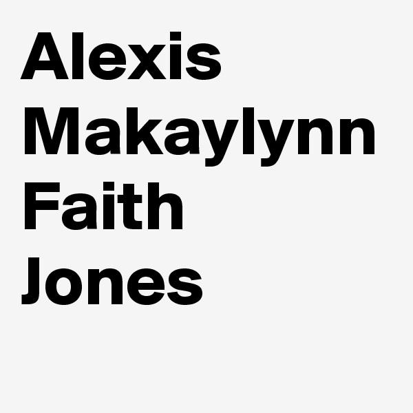 Alexis  Makaylynn Faith Jones