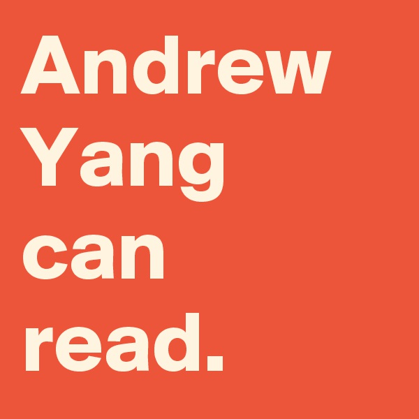 Andrew Yang can read.
