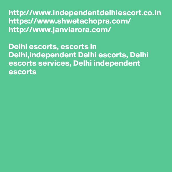 http://www.independentdelhiescort.co.in https://www.shwetachopra.com/ http://www.janviarora.com/  Delhi escorts, escorts in Delhi,independent Delhi escorts, Delhi escorts services, Delhi independent escorts