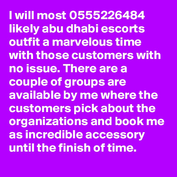 I will most 0555226484 likely abu dhabi escorts outfit a marvelous time with those customers with no issue. There are a couple of groups are available by me where the customers pick about the organizations and book me as incredible accessory until the finish of time.