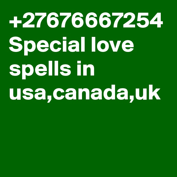 +27676667254 Special love spells in usa,canada,uk
