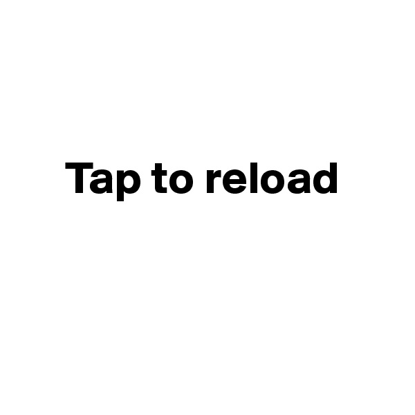 Tap to reload