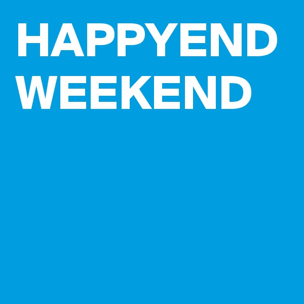 HAPPYEND WEEKEND