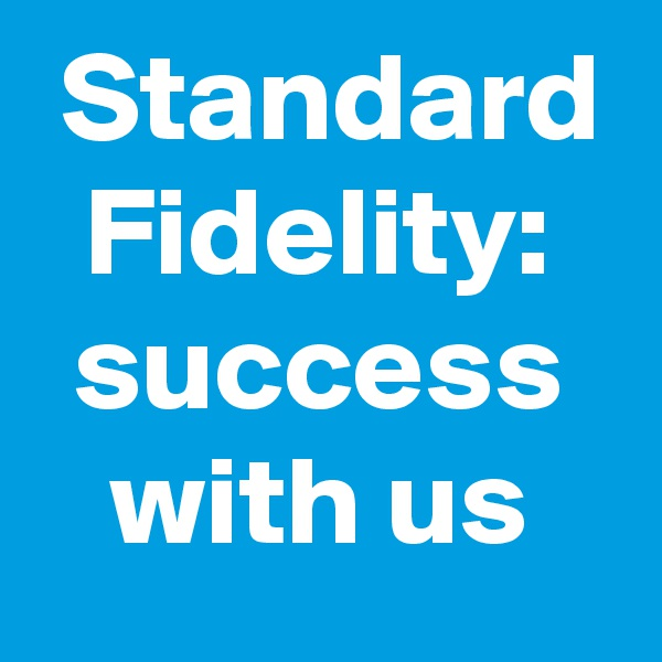 Standard Fidelity: success with us