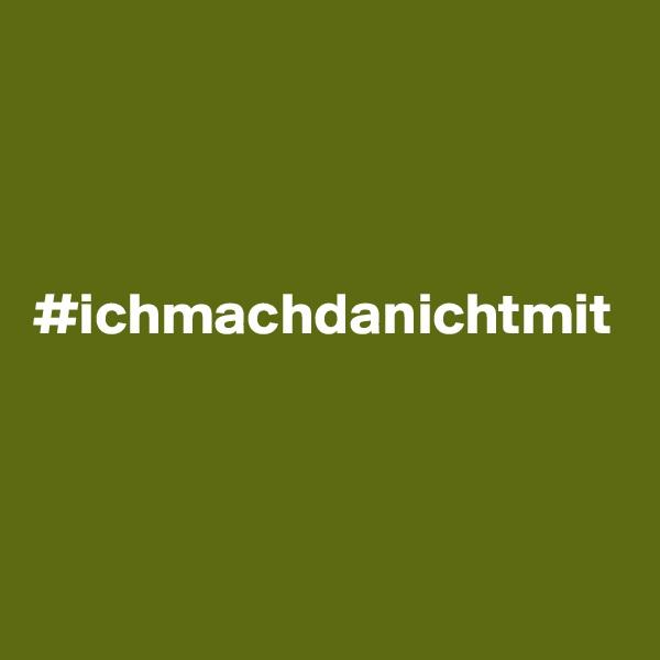 #ichmachdanichtmit