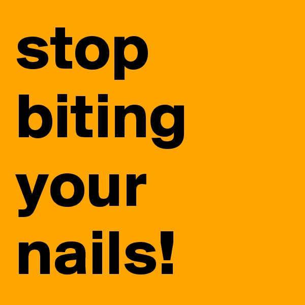 stop biting your nails!