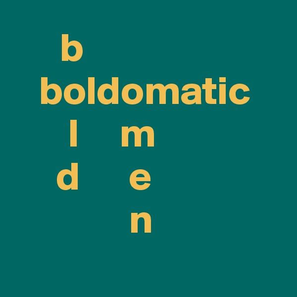 b                   boldomatic      l     m                   d      e                              n