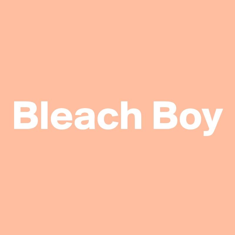 Bleach Boy