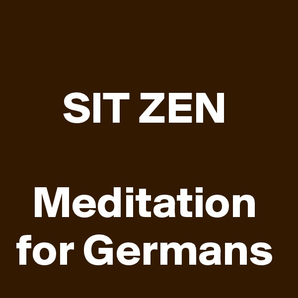 SIT ZEN  Meditation for Germans
