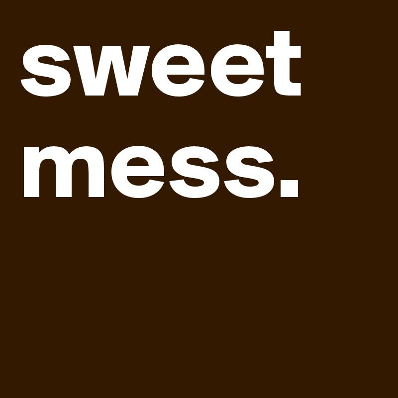 sweetmess.