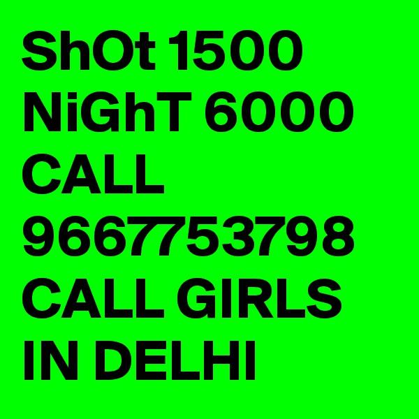 ShOt 1500 NiGhT 6000 CALL 9667753798 CALL GIRLS IN DELHI