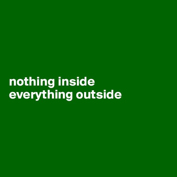 nothing inside everything outside