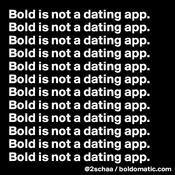 Bold is not a dating app. Bold is not a dating app. Bold is not a dating app. Bold is not a dating app. Bold is not a dating app. Bold is not a dating app. Bold is not a dating app. Bold is not a dating app. Bold is not a dating app. Bold is not a dating app. Bold is not a dating app.  Bold is not a dating app.