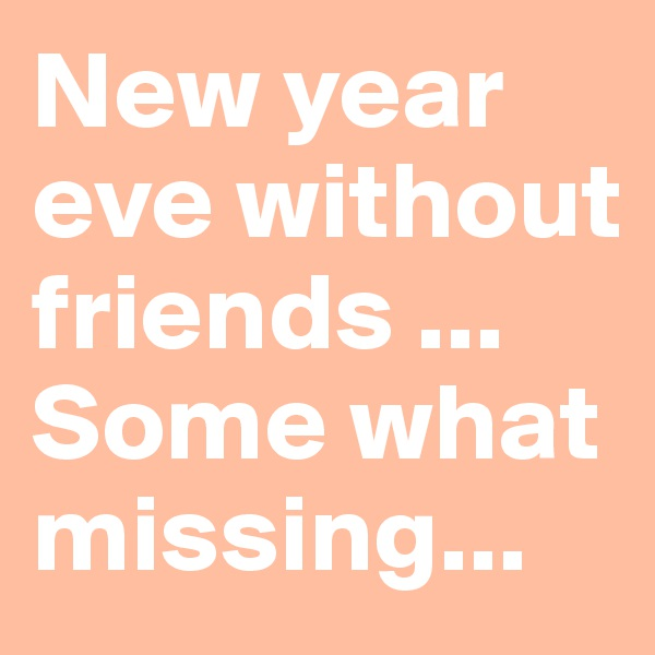 New year eve without friends ... Some what missing...
