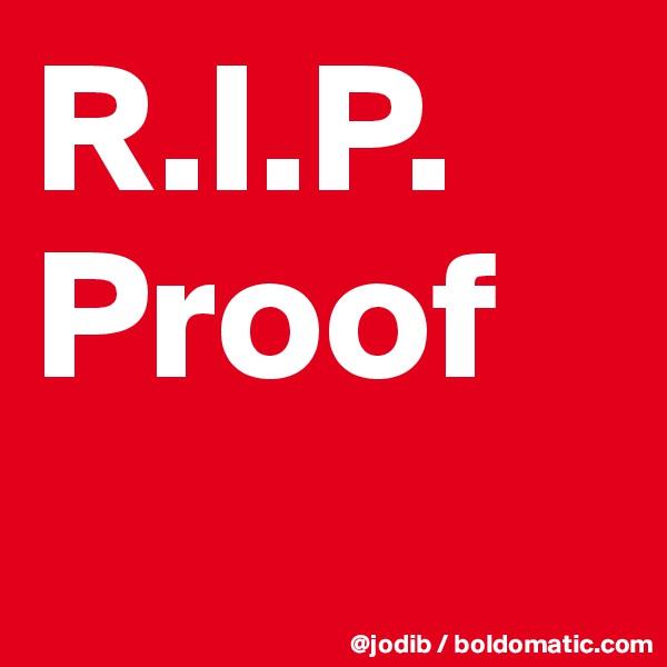R.I.P. Proof