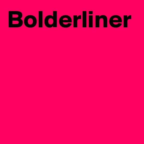 Bolderliner