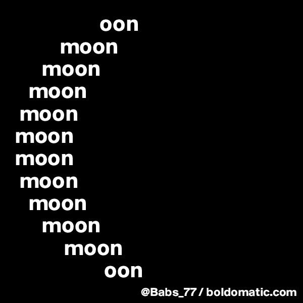 oon           moon       moon    moon  moon moon moon  moon    moon       moon            moon                     oon