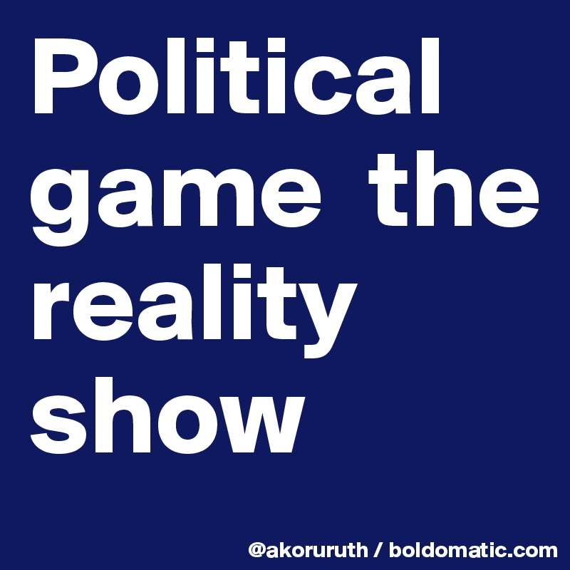 Political game  the reality show