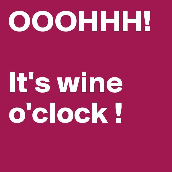 OOOHHH!  It's wine o'clock !