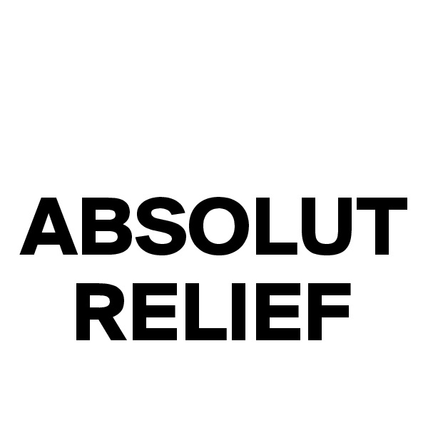 ABSOLUT     RELIEF