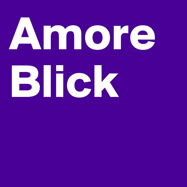 Amore Blick