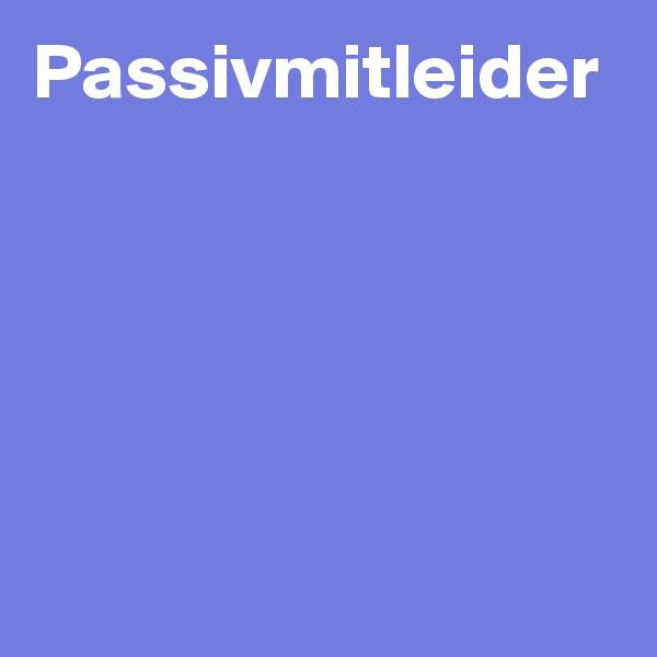 Passivmitleider