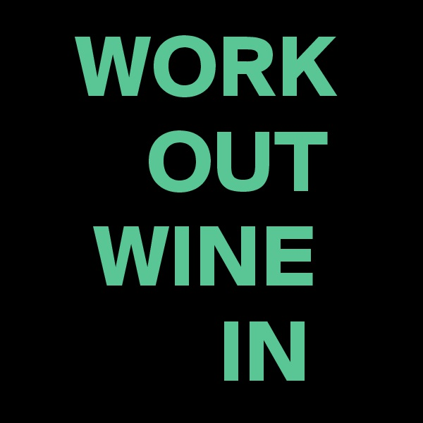 WORK        OUT     WINE            IN