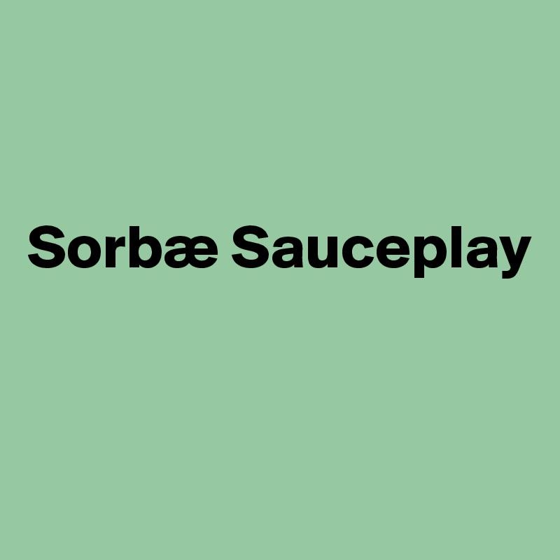 Sorbæ Sauceplay