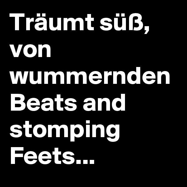Träumt süß, von wummernden Beats and stomping Feets...