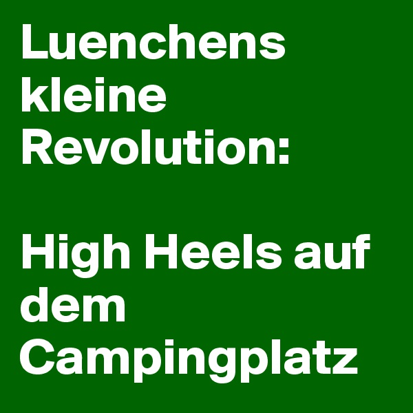 Luenchens kleine Revolution:  High Heels auf dem Campingplatz