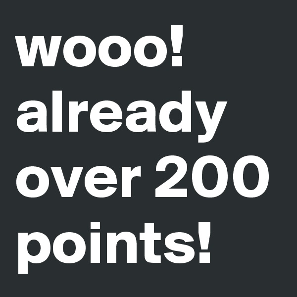 wooo! already over 200 points!