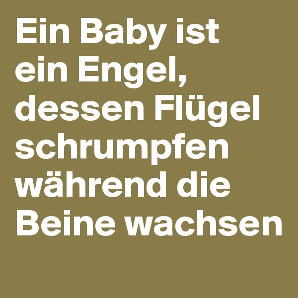 Ein Baby ist  ein Engel, dessen Flügel schrumpfen während die Beine wachsen