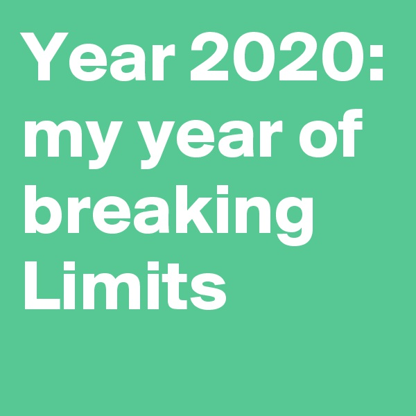 Year 2020: my year of breaking Limits