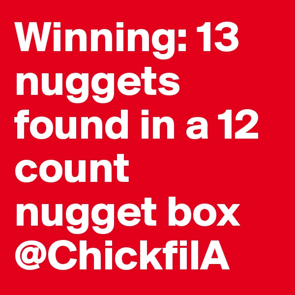 Winning: 13 nuggets found in a 12 count nugget box @ChickfilA
