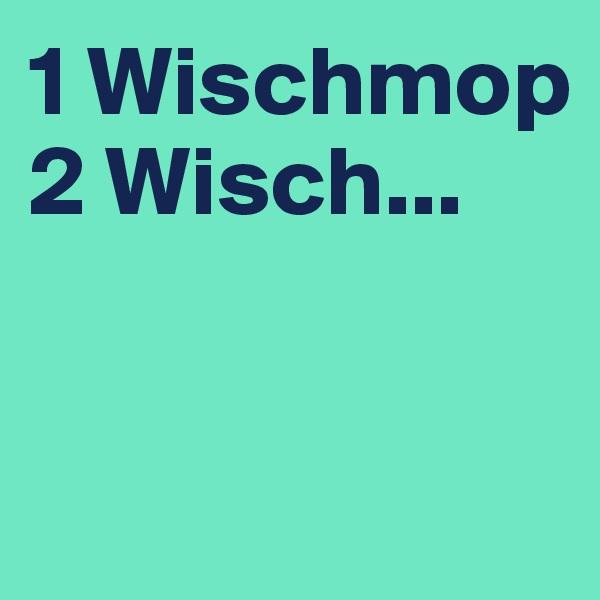 1 Wischmop 2 Wisch...