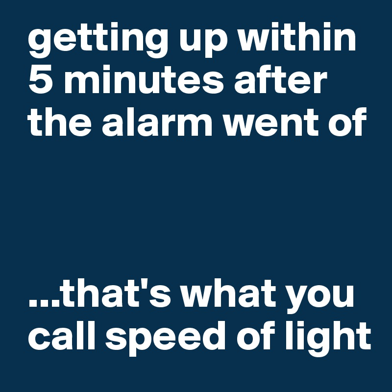 Getting Up Within 5 Minutes After The Alarm Went Of That S What