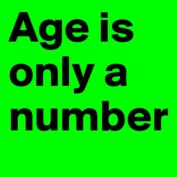 Age is only a number