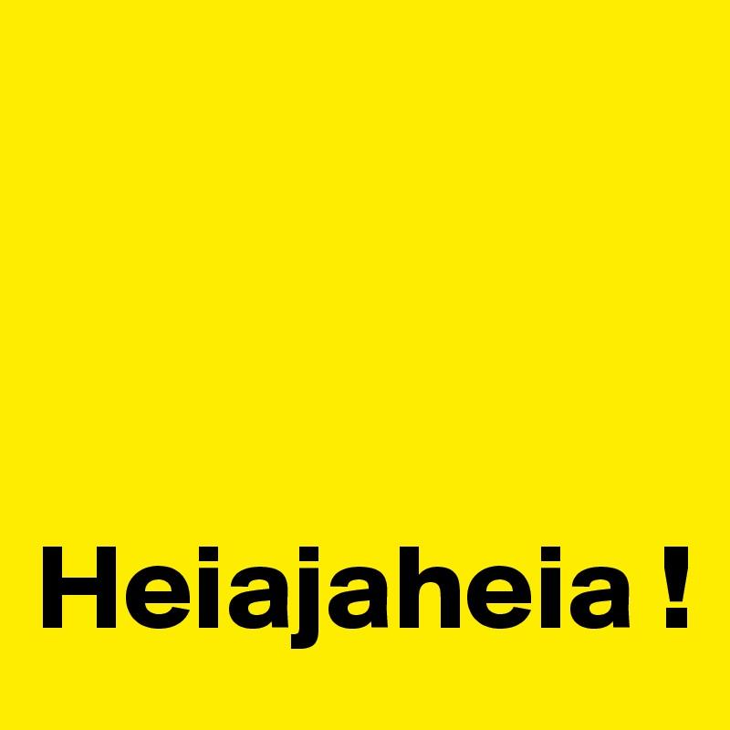 Heiajaheia !