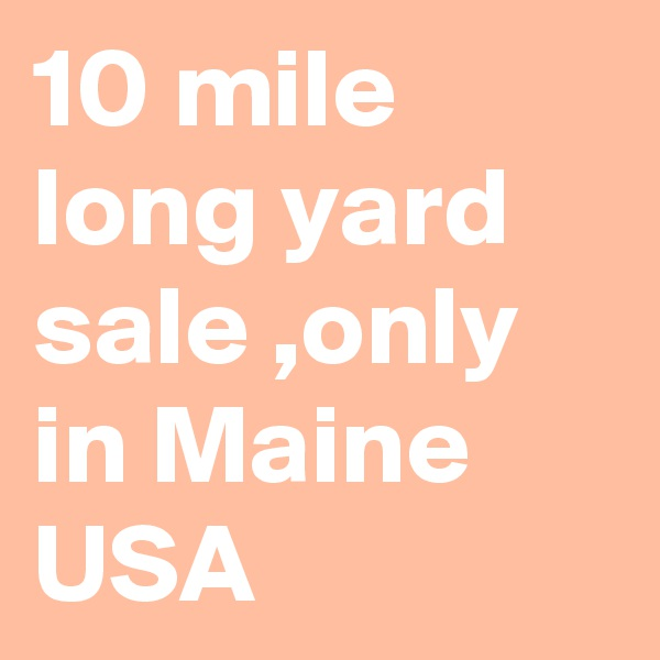 10 mile long yard sale ,only in Maine USA