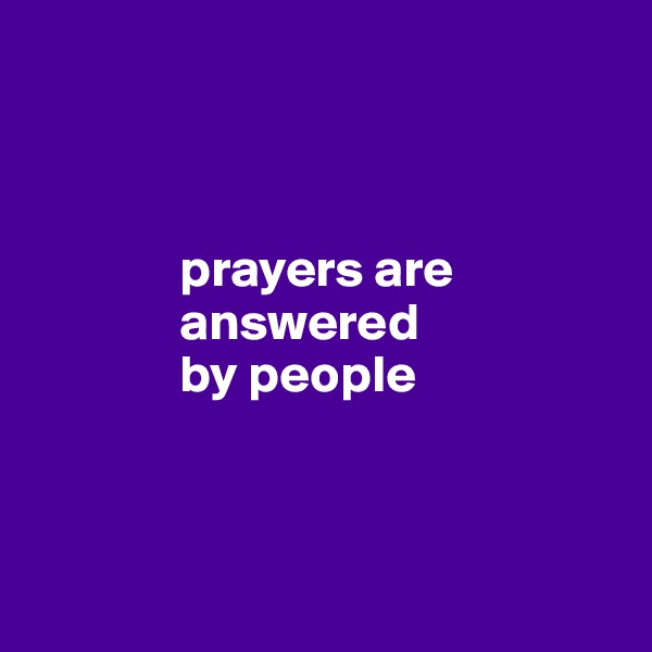 prayers are                answered                by people