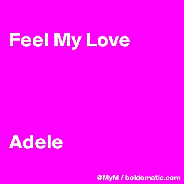 Feel My Love     Adele