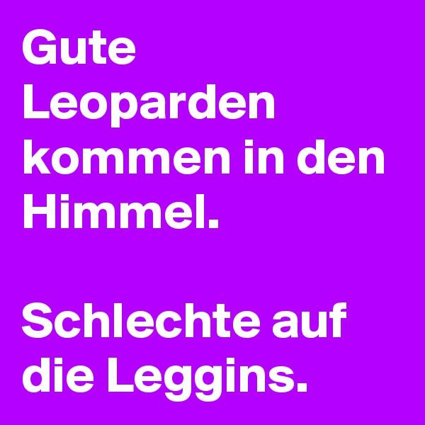 Gute Leoparden kommen in den Himmel.  Schlechte auf die Leggins.
