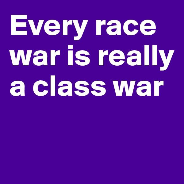 Every race war is really a class war