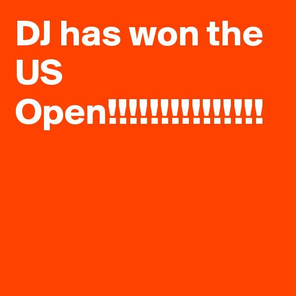 DJ has won the US Open!!!!!!!!!!!!!!!