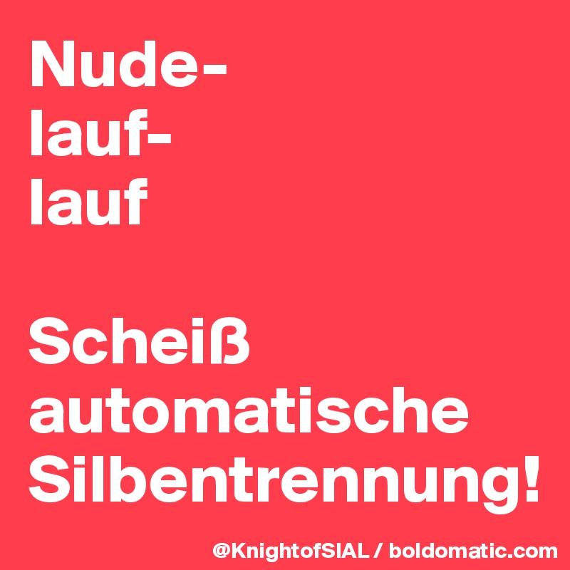 Nude- lauf- lauf  Scheiß automatische Silbentrennung!