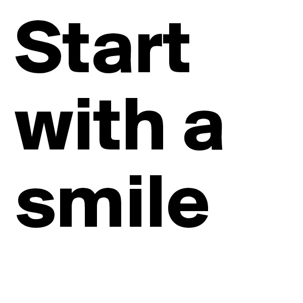 Start with a smile